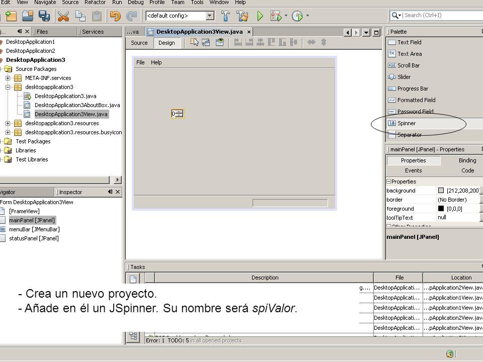 - Crea un nuevo proyecto. - Añade en él un JSpinner. Su nombre será spiValor.