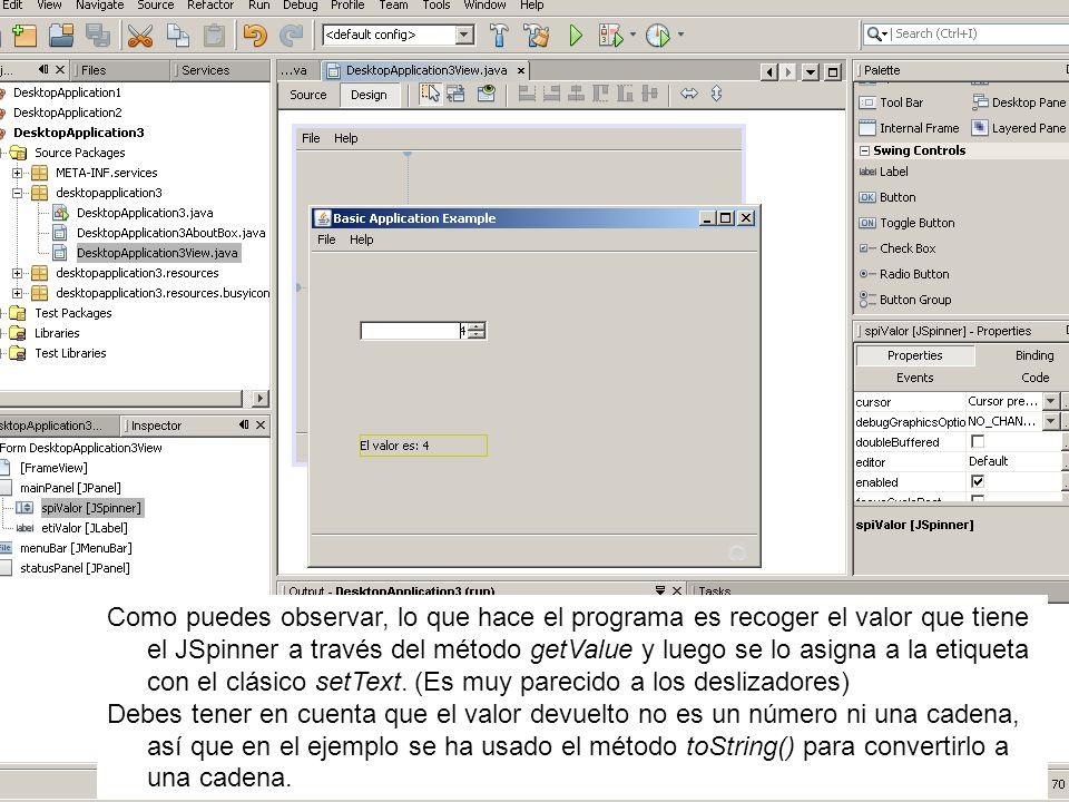 Como puedes observar, lo que hace el programa es recoger el valor que tiene el JSpinner a través del método getValue y luego se lo asigna a la etiquet