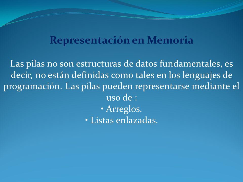 Representación en Memoria Las pilas no son estructuras de datos fundamentales, es decir, no están definidas como tales en los lenguajes de programació