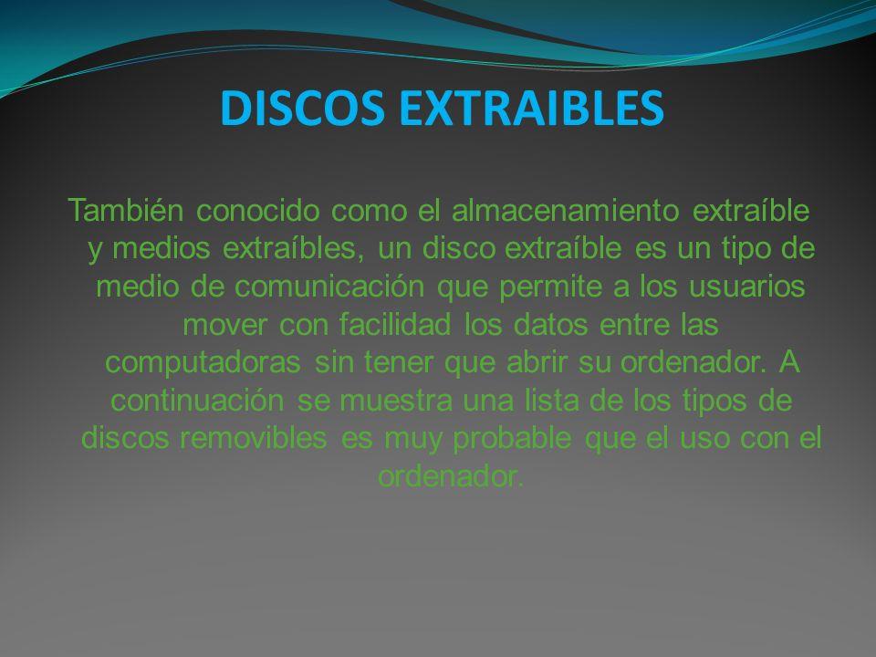 DISCOS EXTRAIBLES También conocido como el almacenamiento extraíble y medios extraíbles, un disco extraíble es un tipo de medio de comunicación que pe