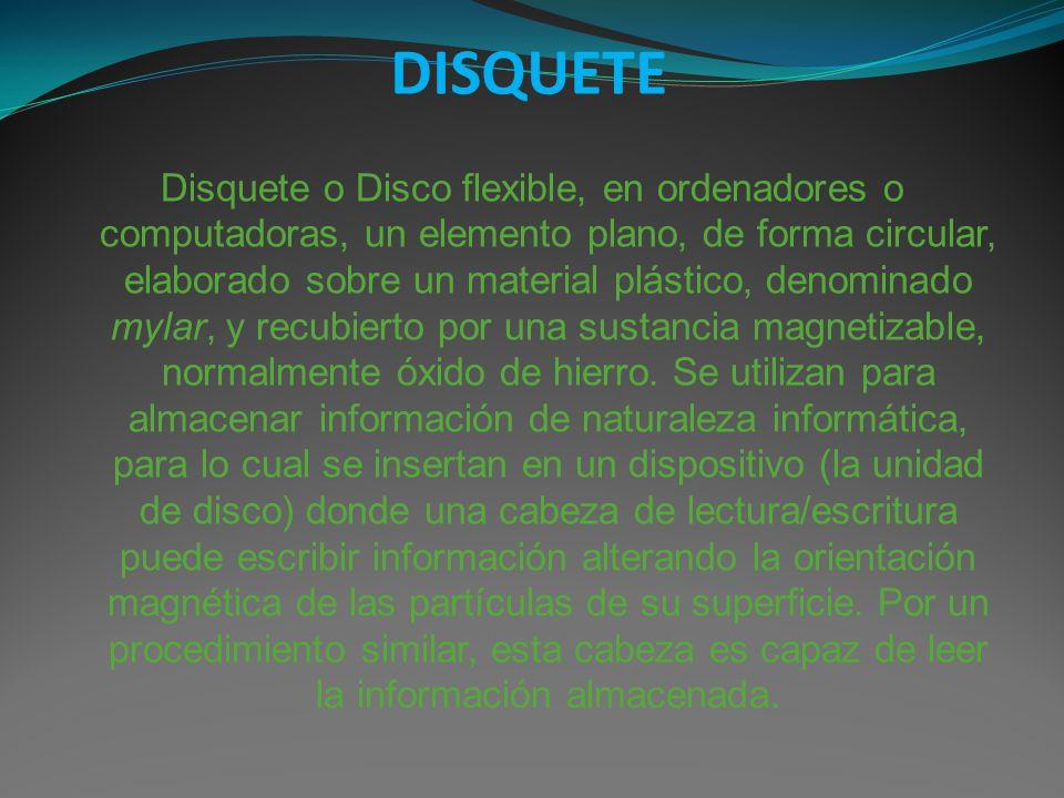 DISQUETE Disquete o Disco flexible, en ordenadores o computadoras, un elemento plano, de forma circular, elaborado sobre un material plástico, denomin
