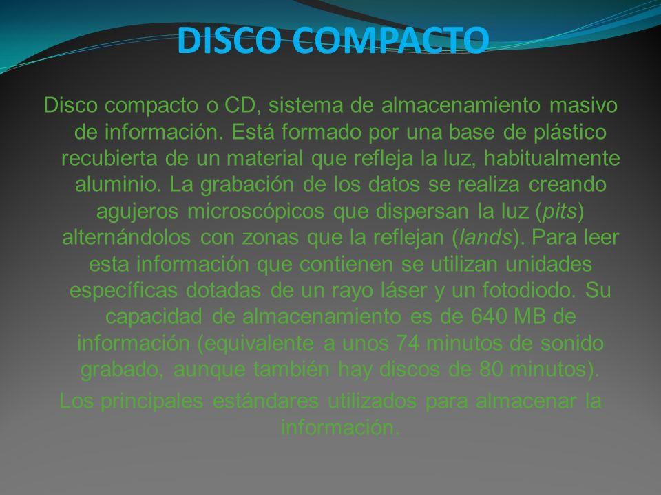 DISCO COMPACTO Disco compacto o CD, sistema de almacenamiento masivo de información. Está formado por una base de plástico recubierta de un material q