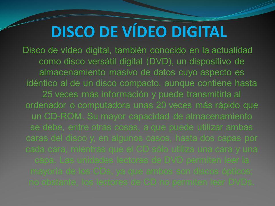 DISCO DE VÍDEO DIGITAL Disco de vídeo digital, también conocido en la actualidad como disco versátil digital (DVD), un dispositivo de almacenamiento m
