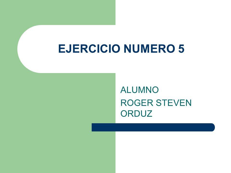 EJERCICIO NUMERO 5 ALUMNO ROGER STEVEN ORDUZ
