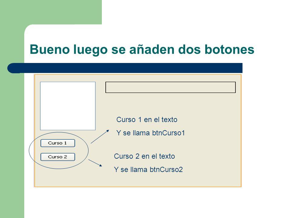 Bueno luego se añaden dos botones Curso 1 en el texto Y se llama btnCurso1 Curso 2 en el texto Y se llama btnCurso2
