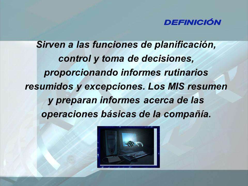 Sirven a las funciones de planificación, control y toma de decisiones, proporcionando informes rutinarios resumidos y excepciones.
