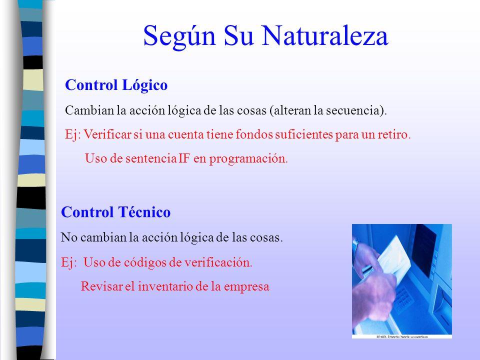 Según Su Naturaleza Control Lógico Cambian la acción lógica de las cosas (alteran la secuencia). Control Técnico No cambian la acción lógica de las co
