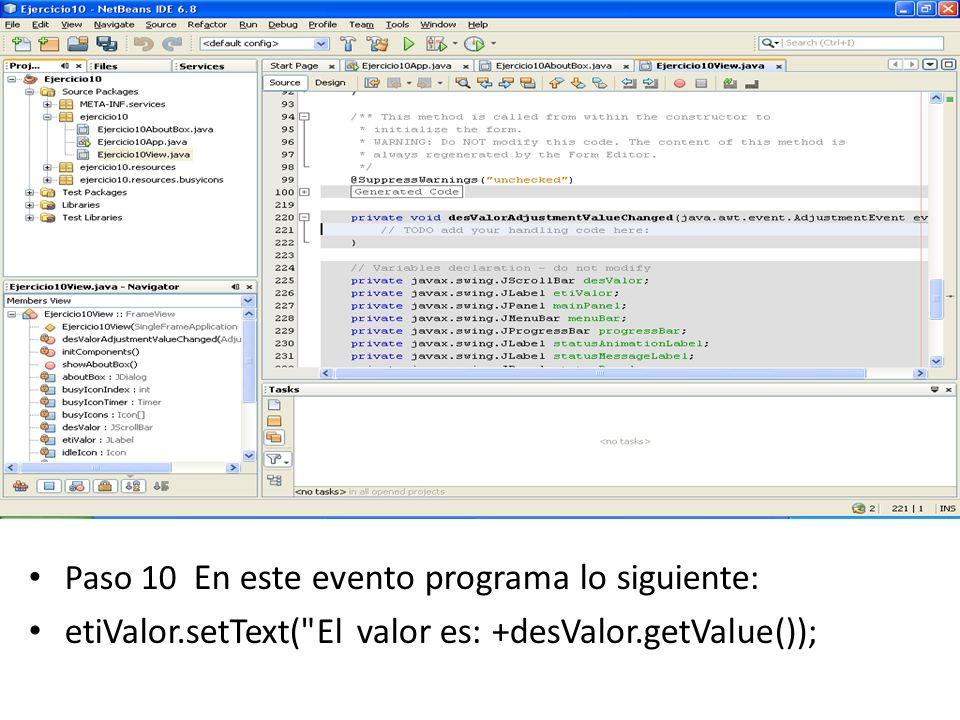 Paso 10 En este evento programa lo siguiente: etiValor.setText(
