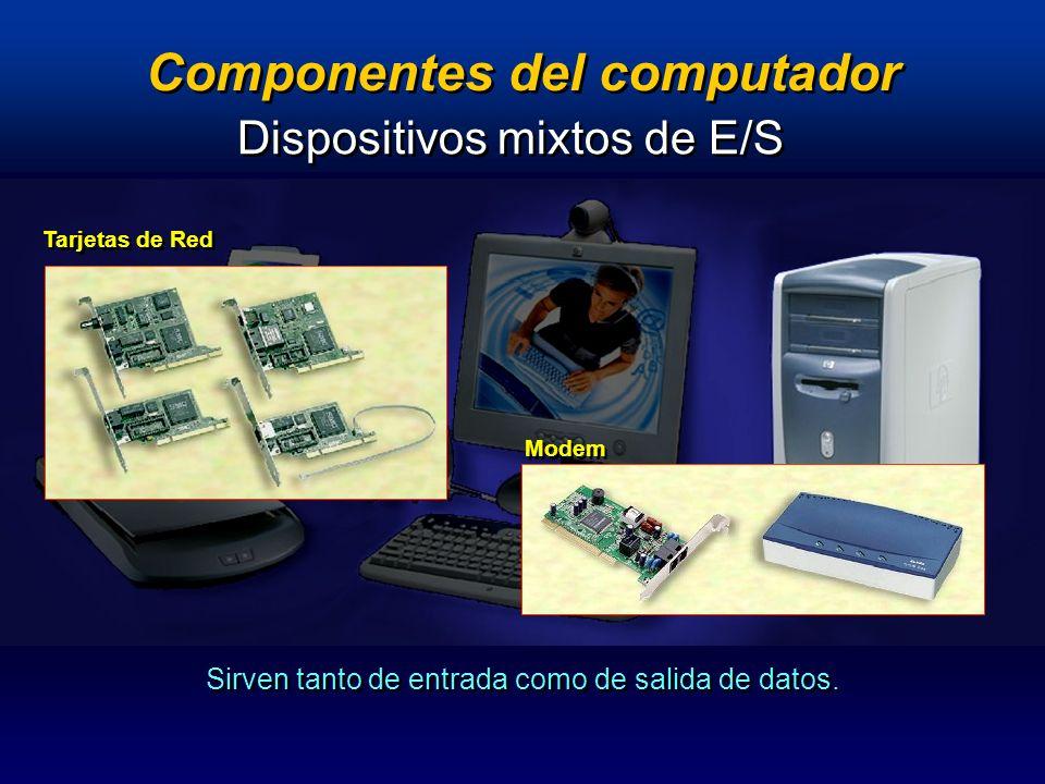 Componentes del computador Tarjetas de Red Modem Dispositivos mixtos de E/S Sirven tanto de entrada como de salida de datos.