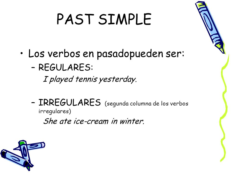 PAST SIMPLE Los verbos en pasadopueden ser: –REGULARES: I played tennis yesterday.