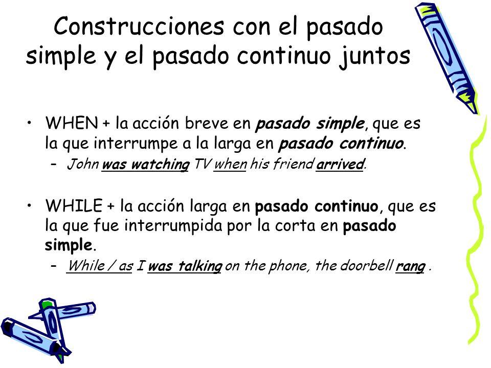 Construcciones con el pasado simple y el pasado continuo juntos WHEN + la acción breve en pasado simple, que es la que interrumpe a la larga en pasado