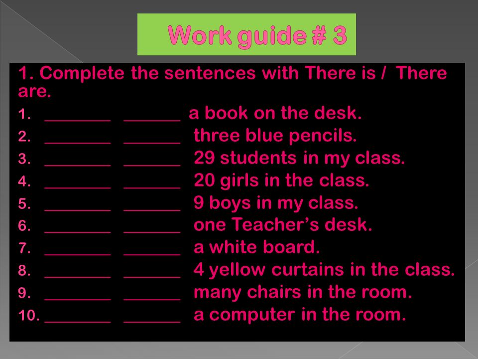 1. Complete the sentences with There is / There are.