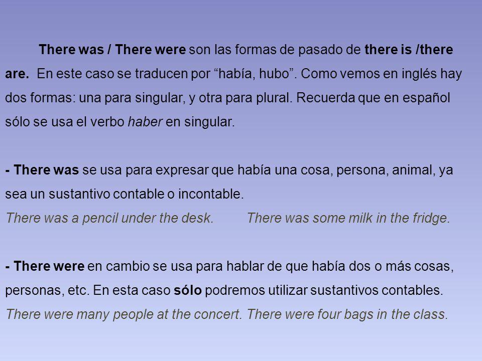 There was / There were son las formas de pasado de there is /there are. En este caso se traducen por había, hubo. Como vemos en inglés hay dos formas: