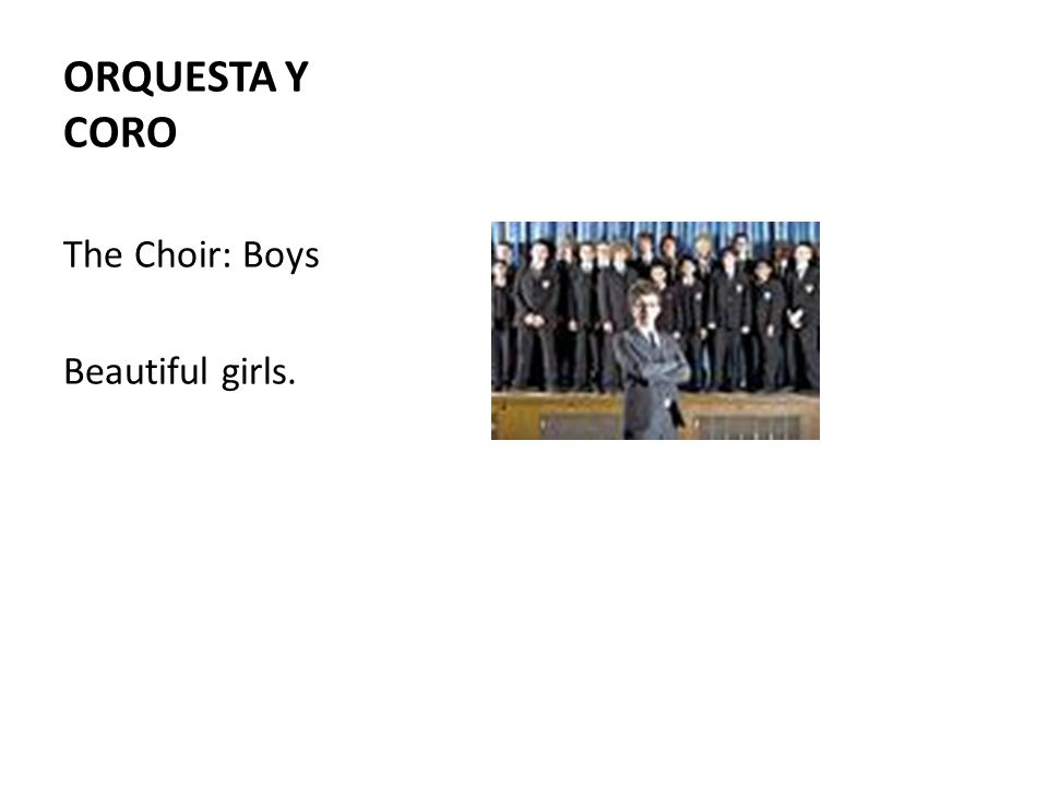 ORQUESTA Y CORO The Choir: Boys Beautiful girls.