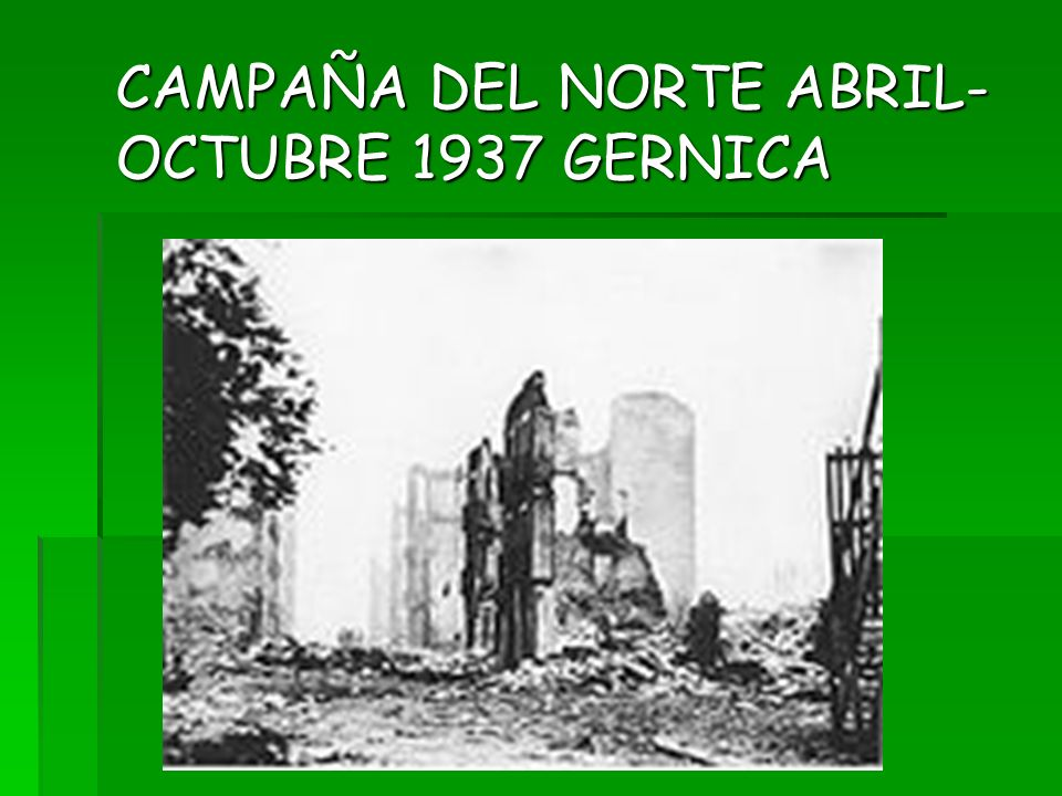 CAMPAÑA DEL NORTE ABRIL- OCTUBRE 1937 GERNICA