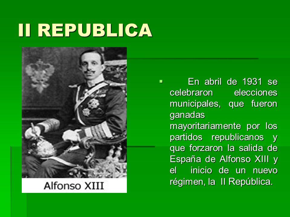 II REPUBLICA En abril de 1931 se celebraron elecciones municipales, que fueron ganadas mayoritariamente por los partidos republicanos y que forzaron l