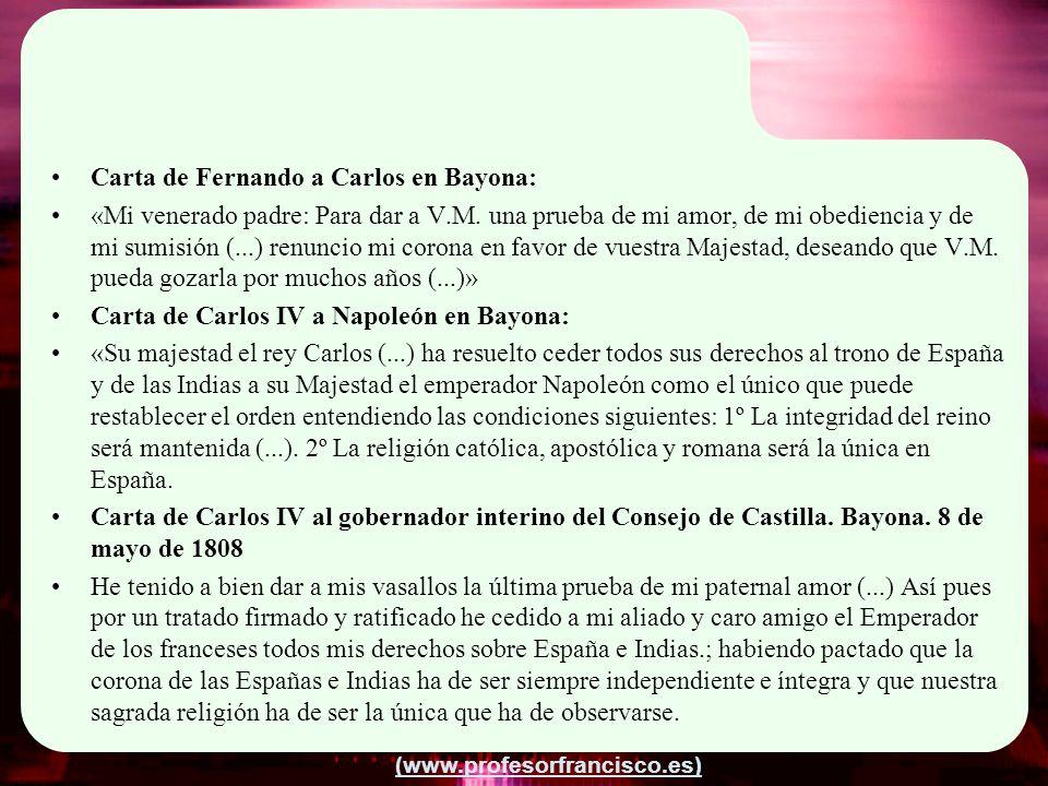 (www.profesorfrancisco.es) Carta de Fernando a Carlos en Bayona: «Mi venerado padre: Para dar a V.M. una prueba de mi amor, de mi obediencia y de mi s