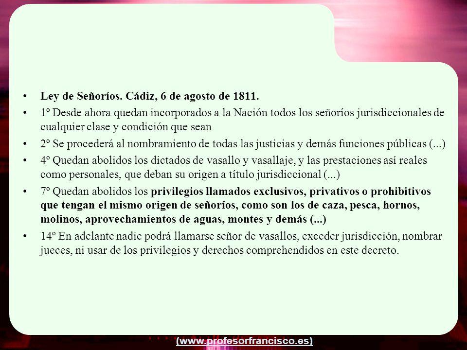 (www.profesorfrancisco.es) Ley de Señoríos. Cádiz, 6 de agosto de 1811. 1º Desde ahora quedan incorporados a la Nación todos los señoríos jurisdiccion