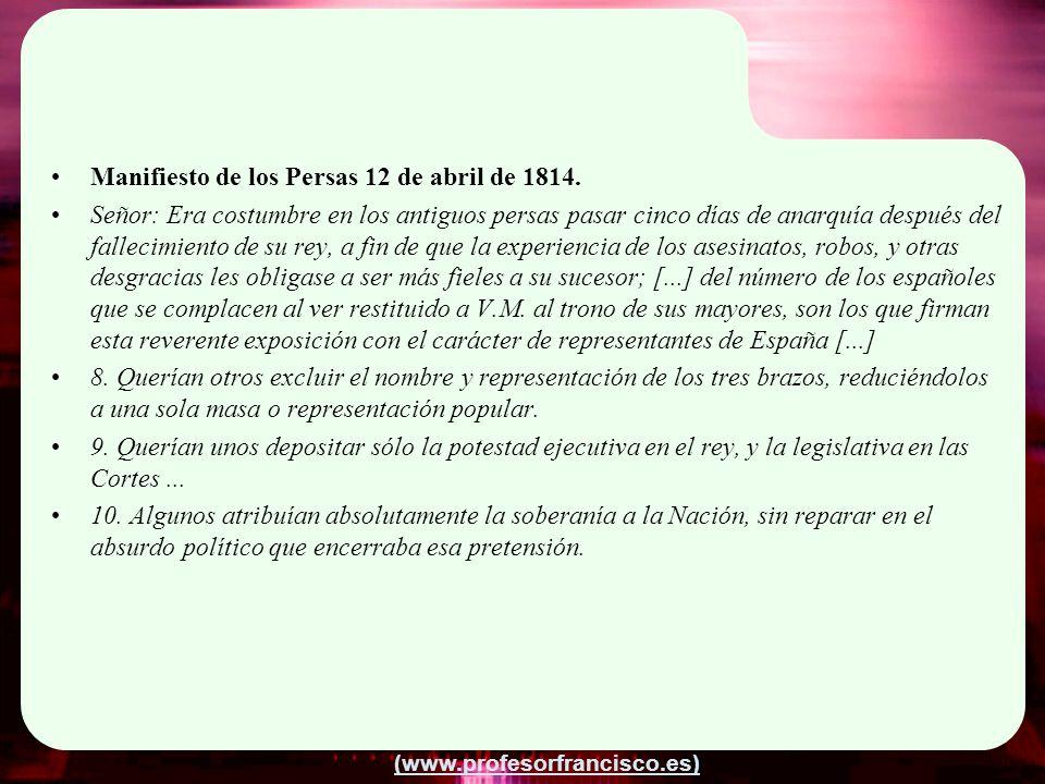 (www.profesorfrancisco.es) Manifiesto de los Persas 12 de abril de 1814. Señor: Era costumbre en los antiguos persas pasar cinco días de anarquía desp
