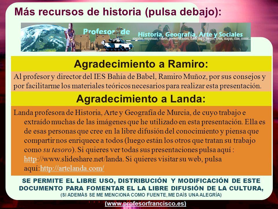 (www.profesorfrancisco.es) Más recursos de historia (pulsa debajo): Agradecimiento a Landa: Landa profesora de Historia, Arte y Geografía de Murcia, d