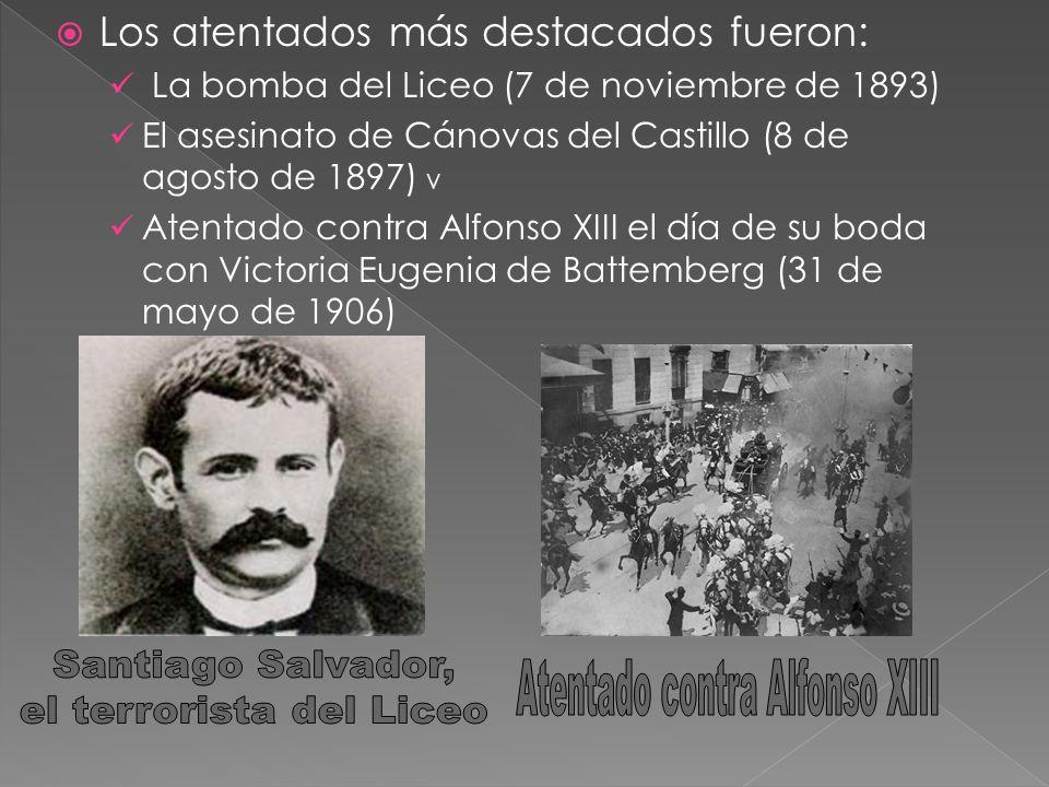 Los atentados más destacados fueron: La bomba del Liceo (7 de noviembre de 1893) El asesinato de Cánovas del Castillo (8 de agosto de 1897) V Atentado