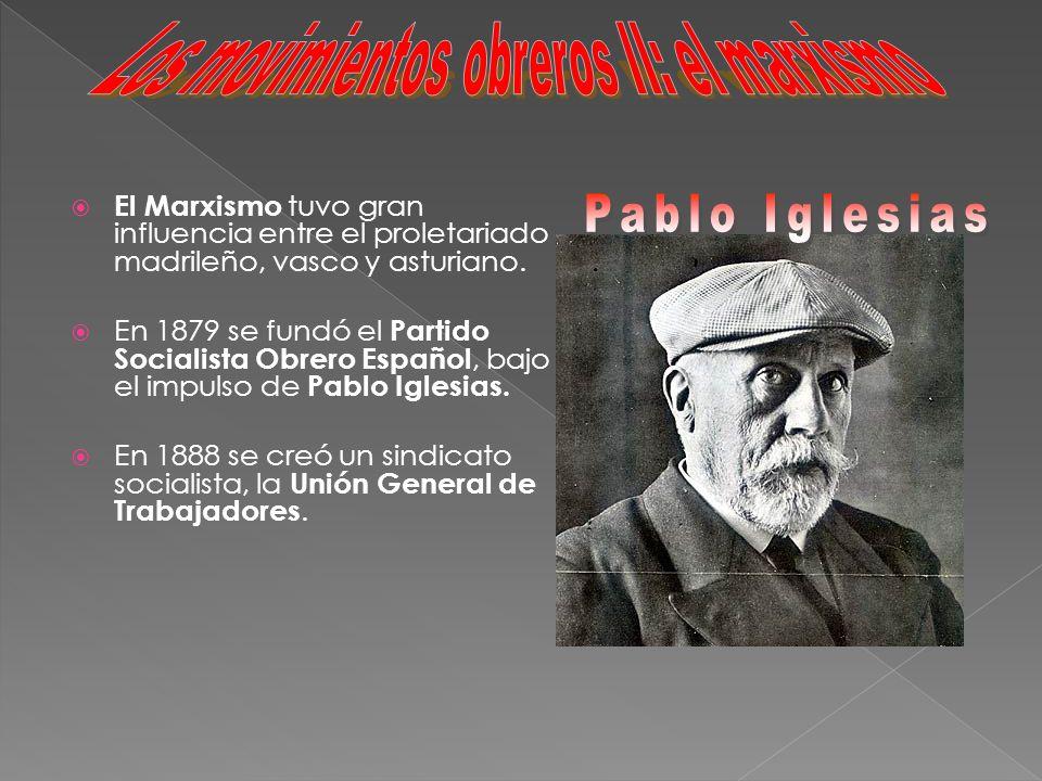 El Marxismo tuvo gran influencia entre el proletariado madrileño, vasco y asturiano. En 1879 se fundó el Partido Socialista Obrero Español, bajo el im