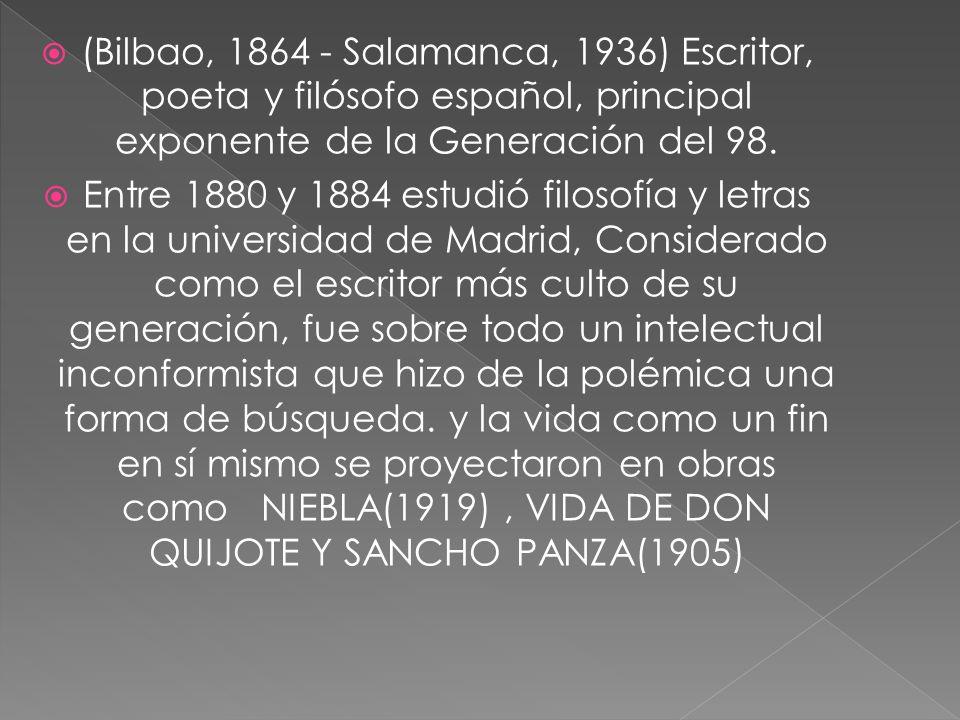 (Bilbao, 1864 - Salamanca, 1936) Escritor, poeta y filósofo español, principal exponente de la Generación del 98. Entre 1880 y 1884 estudió filosofía
