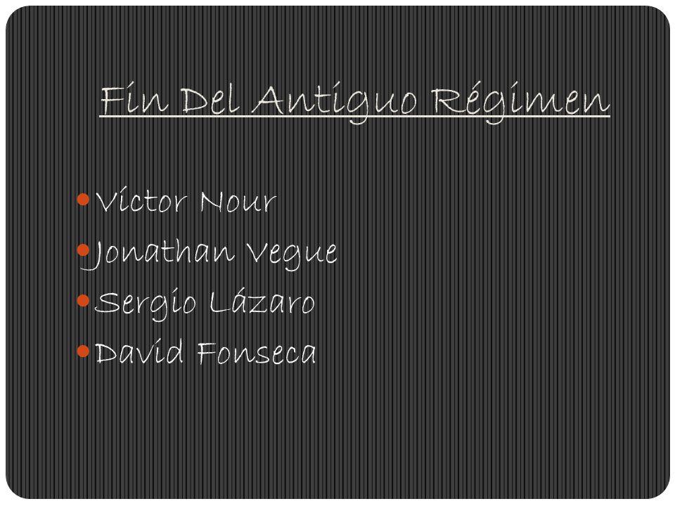 Fin Del Antiguo Régimen Víctor Nour Jonathan Vegue Sergio Lázaro David Fonseca