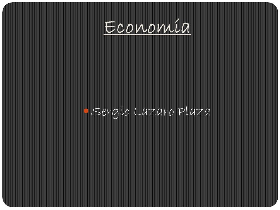 Economía Sergio Lazaro Plaza