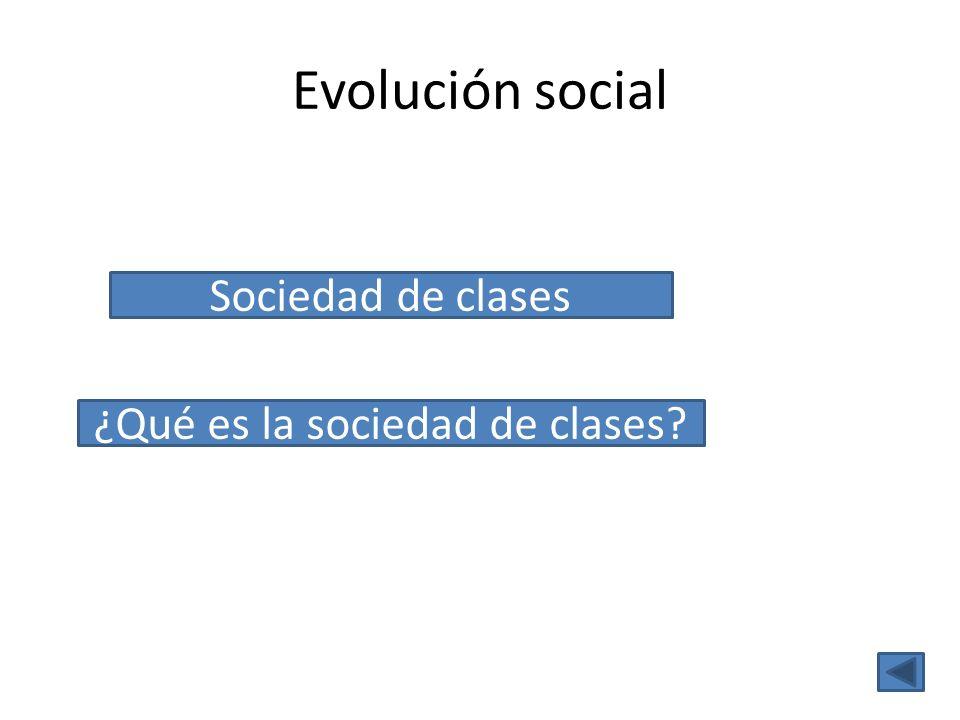 Evolución social Sociedad de clases ¿Qué es la sociedad de clases?