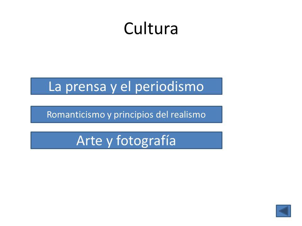 Cultura Romanticismo y principios del realismo Arte y fotografía La prensa y el periodismo