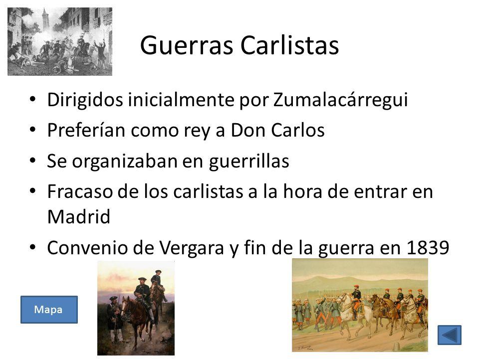 Guerras Carlistas Dirigidos inicialmente por Zumalacárregui Preferían como rey a Don Carlos Se organizaban en guerrillas Fracaso de los carlistas a la