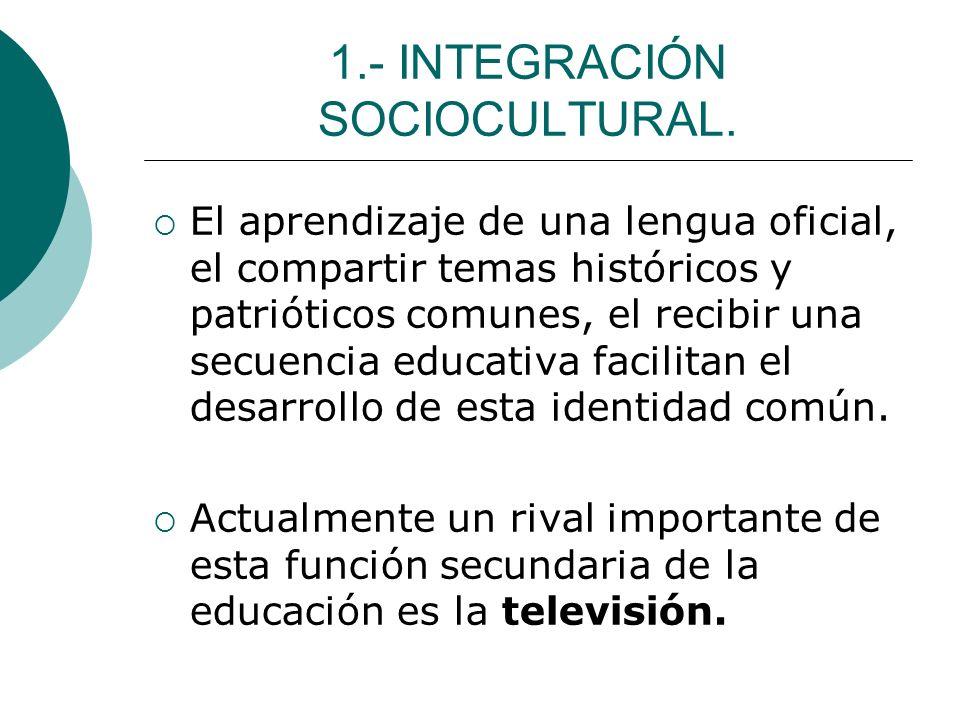 1.- INTEGRACIÓN SOCIOCULTURAL. El aprendizaje de una lengua oficial, el compartir temas históricos y patrióticos comunes, el recibir una secuencia edu