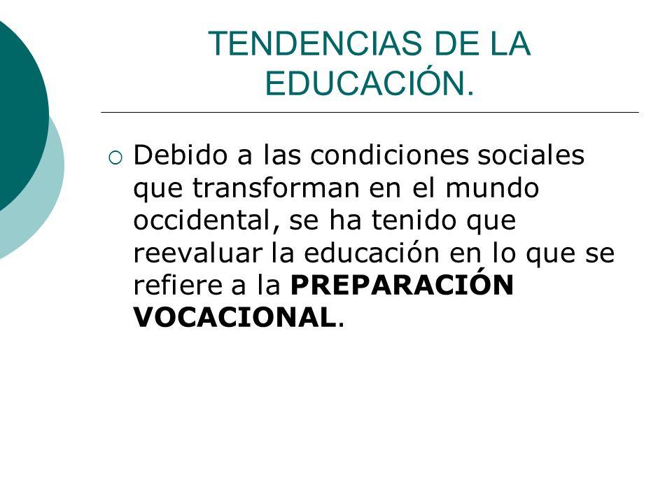 TENDENCIAS DE LA EDUCACIÓN. Debido a las condiciones sociales que transforman en el mundo occidental, se ha tenido que reevaluar la educación en lo qu