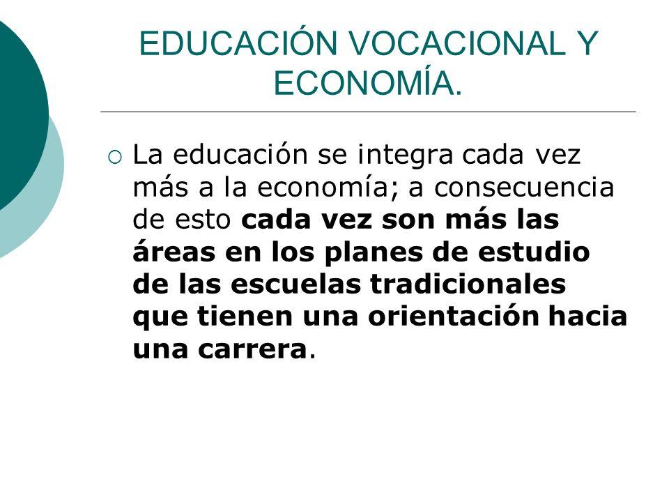 EDUCACIÓN VOCACIONAL Y ECONOMÍA. La educación se integra cada vez más a la economía; a consecuencia de esto cada vez son más las áreas en los planes d