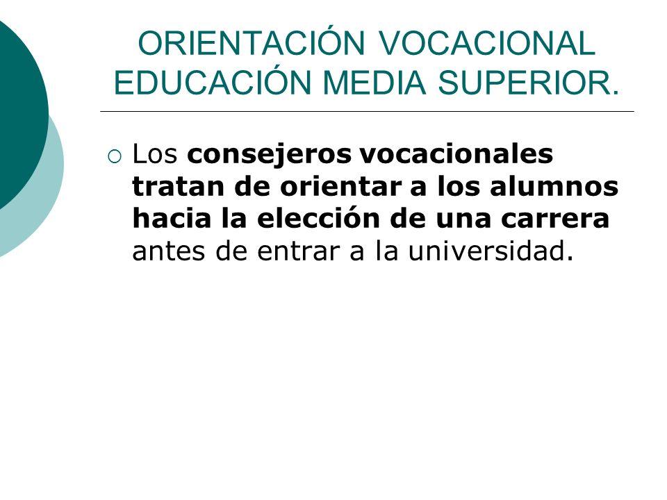 ORIENTACIÓN VOCACIONAL EDUCACIÓN MEDIA SUPERIOR. Los consejeros vocacionales tratan de orientar a los alumnos hacia la elección de una carrera antes d