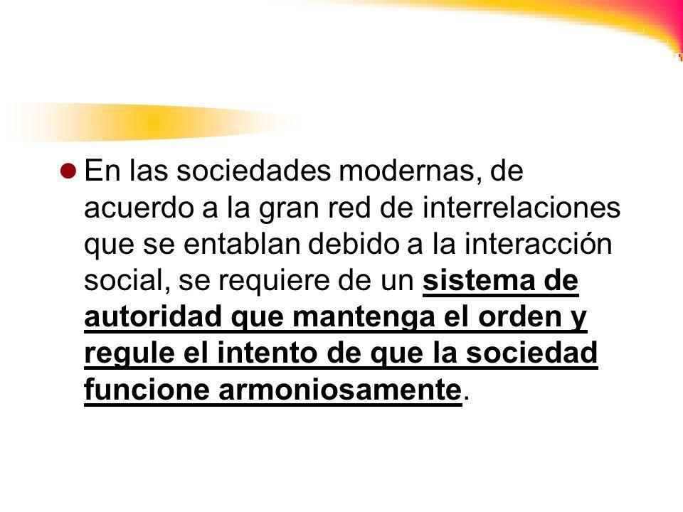 En las sociedades modernas, de acuerdo a la gran red de interrelaciones que se entablan debido a la interacción social, se requiere de un sistema de a