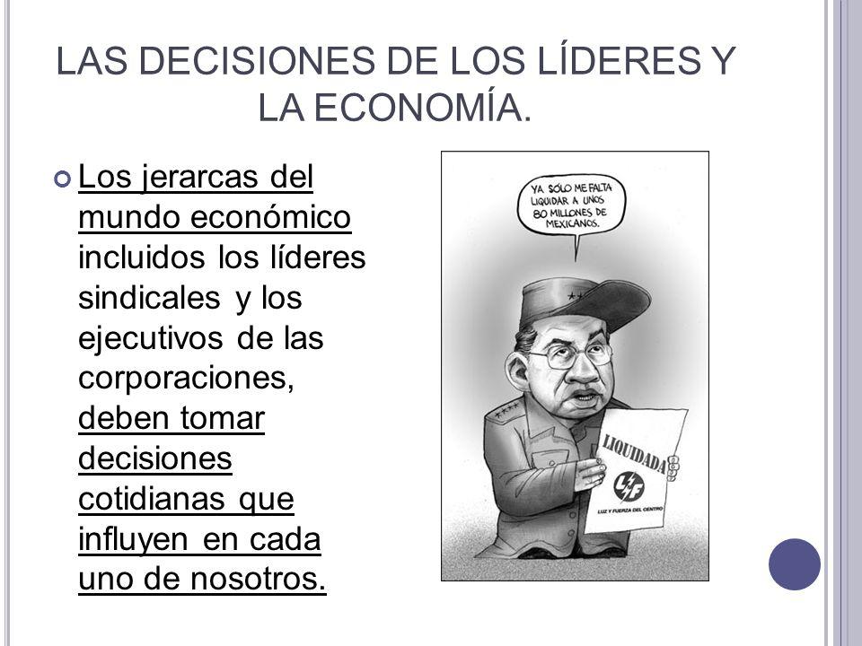 LAS DECISIONES DE LOS LÍDERES Y LA ECONOMÍA. Los jerarcas del mundo económico incluidos los líderes sindicales y los ejecutivos de las corporaciones,