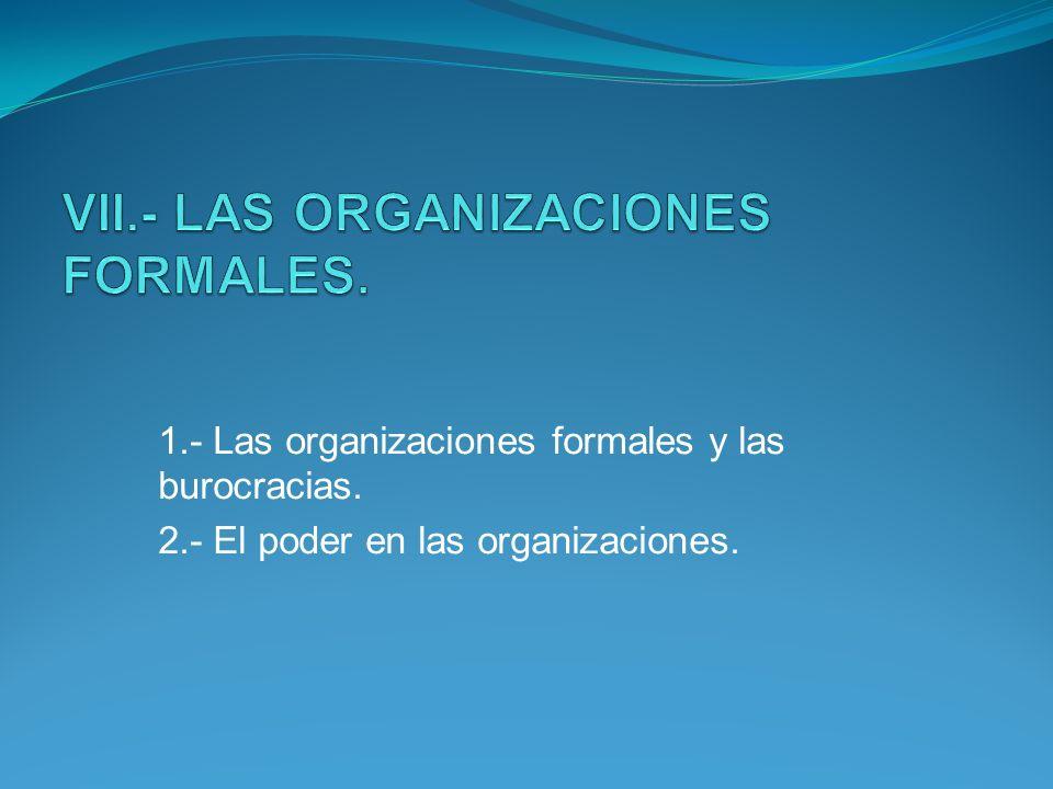 1.- Las organizaciones formales y las burocracias. 2.- El poder en las organizaciones.