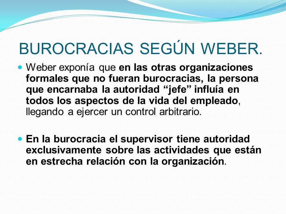 BUROCRACIAS SEGÚN WEBER. Weber exponía que en las otras organizaciones formales que no fueran burocracias, la persona que encarnaba la autoridad jefe