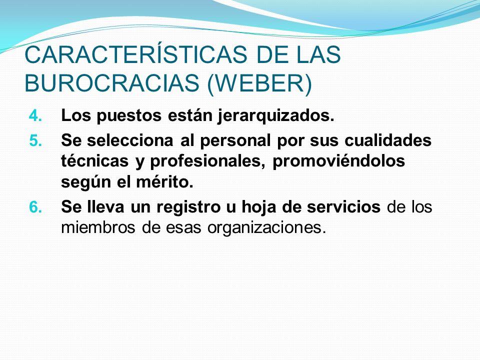 CARACTERÍSTICAS DE LAS BUROCRACIAS (WEBER) 4. Los puestos están jerarquizados. 5. Se selecciona al personal por sus cualidades técnicas y profesionale
