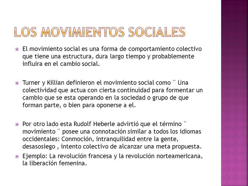 El movimiento social es una forma de comportamiento colectivo que tiene una estructura, dura largo tiempo y probablemente influira en el cambio social