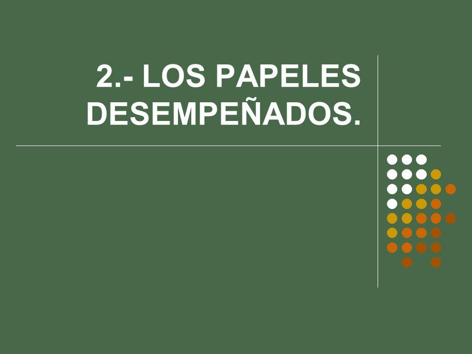 2.- LOS PAPELES DESEMPEÑADOS.