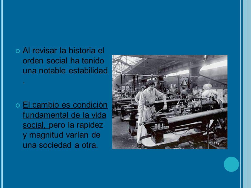 Al revisar la historia el orden social ha tenido una notable estabilidad. El cambio es condición fundamental de la vida social, pero la rapidez y magn