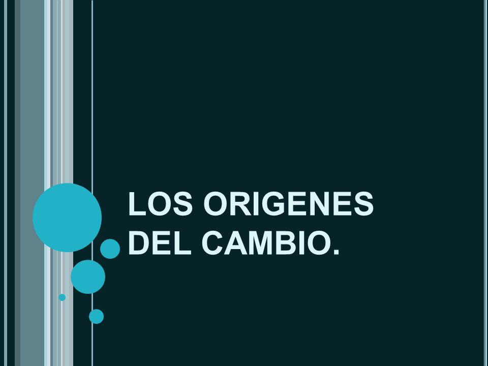 LOS ORIGENES DEL CAMBIO.