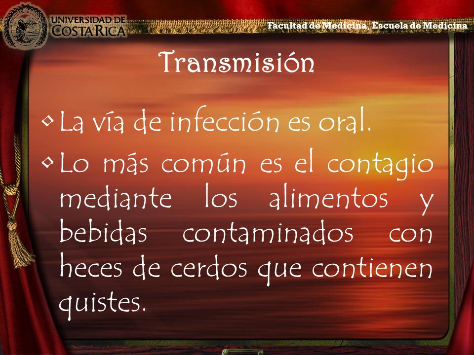Transmisión La vía de infección es oral. Lo más común es el contagio mediante los alimentos y bebidas contaminados con heces de cerdos que contienen q