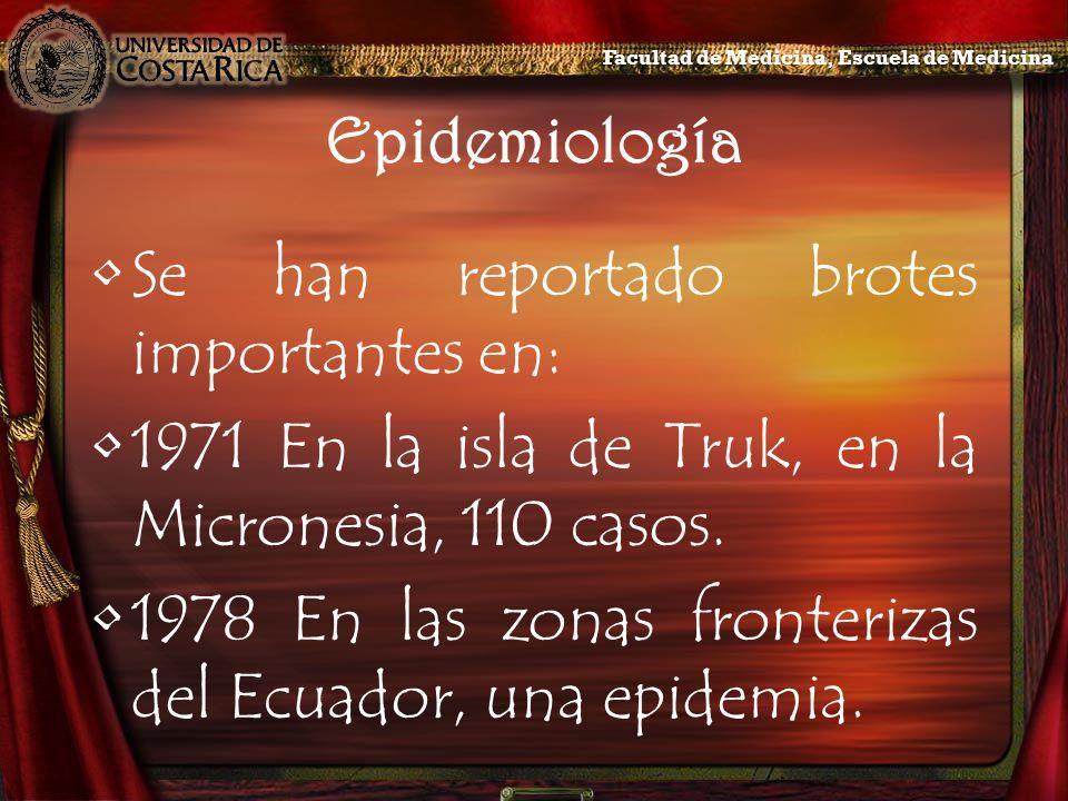 Epidemiología Se han reportado brotes importantes en: 1971 En la isla de Truk, en la Micronesia, 110 casos. 1978 En las zonas fronterizas del Ecuador,