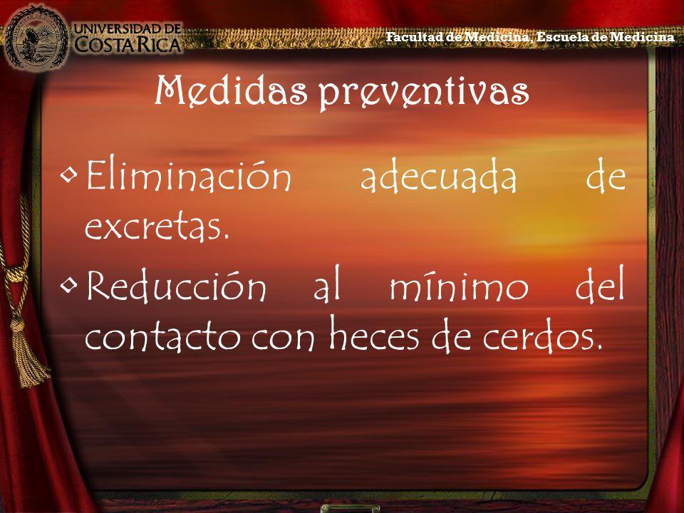 Medidas preventivas Eliminación adecuada de excretas. Reducción al mínimo del contacto con heces de cerdos. Facultad de Medicina, Escuela de Medicina