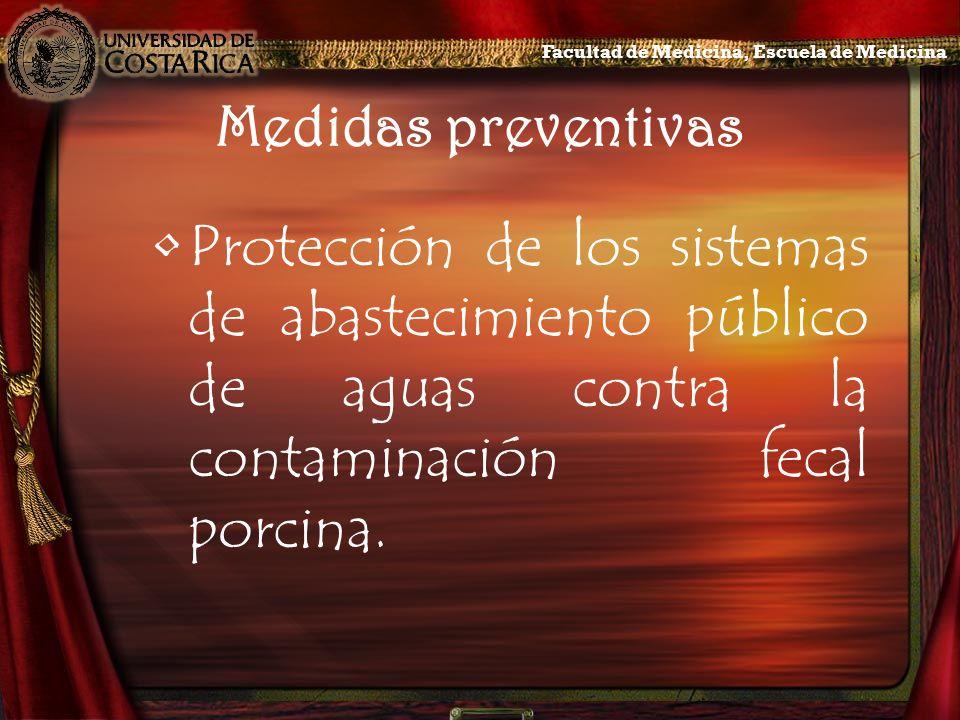 Medidas preventivas Protección de los sistemas de abastecimiento público de aguas contra la contaminación fecal porcina. Facultad de Medicina, Escuela