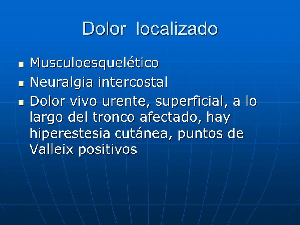 Dolor localizado Musculoesquelético Musculoesquelético Neuralgia intercostal Neuralgia intercostal Dolor vivo urente, superficial, a lo largo del tron
